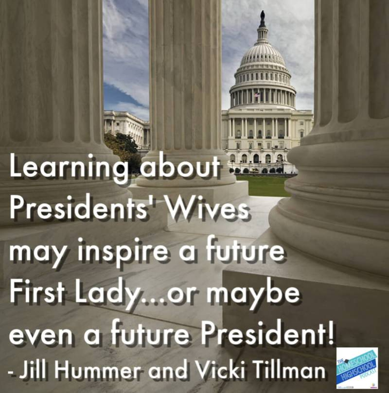 Learning about Presidents' Wives may inspire a future First Lady (or maybe even a future President)! Dr. Jill Hummer shares about American First Ladies so that homeschool high schoolers can connect with inspiration and build a powerful transcript. #HomeschoolHighSchoolPodcast #JillHummer #SilverdalePress #AmericanHistory #AmericanFirstLadies #PresidentsWives