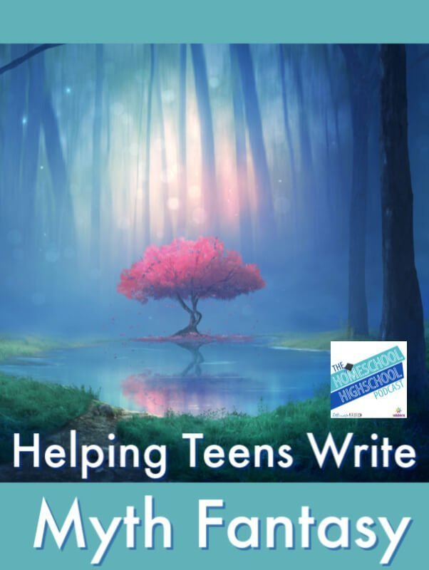 HSHSP Ep 185: Helping Teens Write Myth Fantasy, Interview with Will Hahn. This popular homeschool teacher share tips for fun high school writing project. #HomeschoolHighSchoolPodcast #MythFantasyWriting #HighSchoolWritingProject #WillHahn #HighSchoolFantasyWritingProject