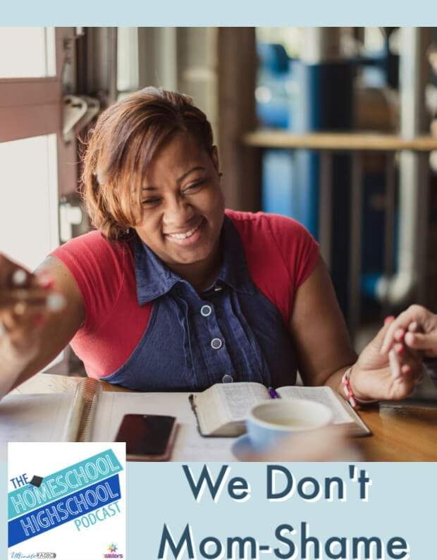 We Don't Mom-Shame at Homeschool Highschool Podcast. How to be individual and healthily in community. #HomeschoolHighschoolPodcast #MomShaming #MomShame #HomeschoolEncouragement #YouCANDoIt