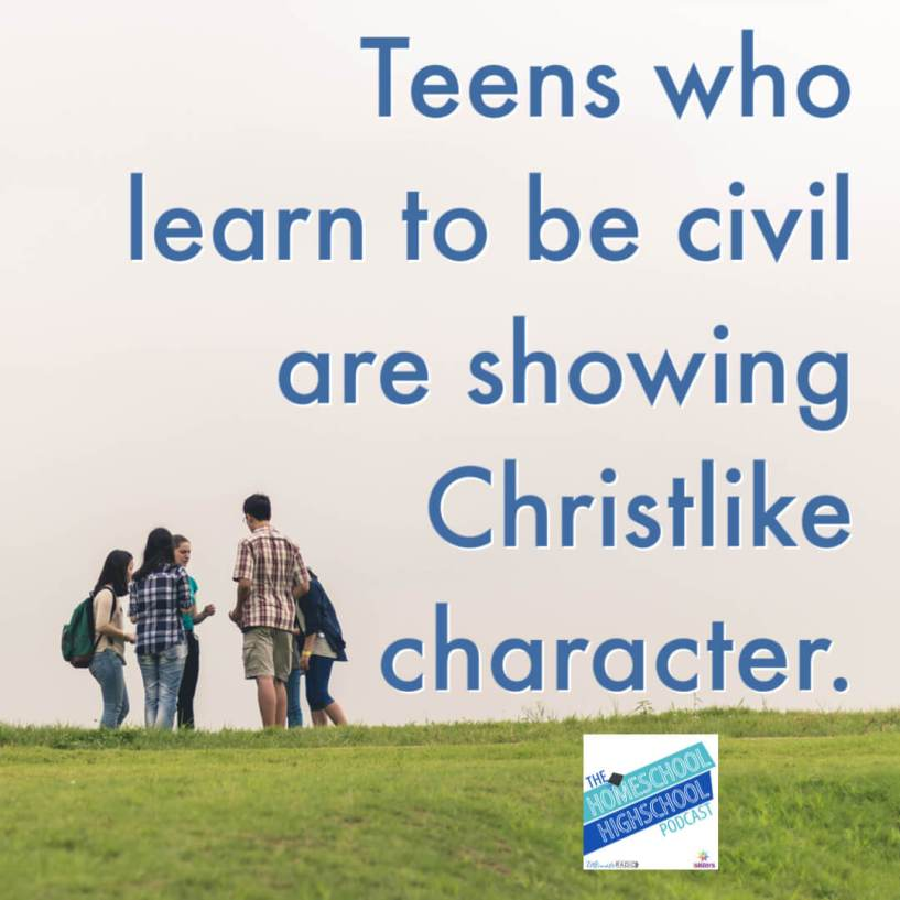 Teens who learn to be civil are showing Christlike character. #HomeschoolHighSchoolPodcast #Civility #SocialSkillsForTeens #HowToBeKind
