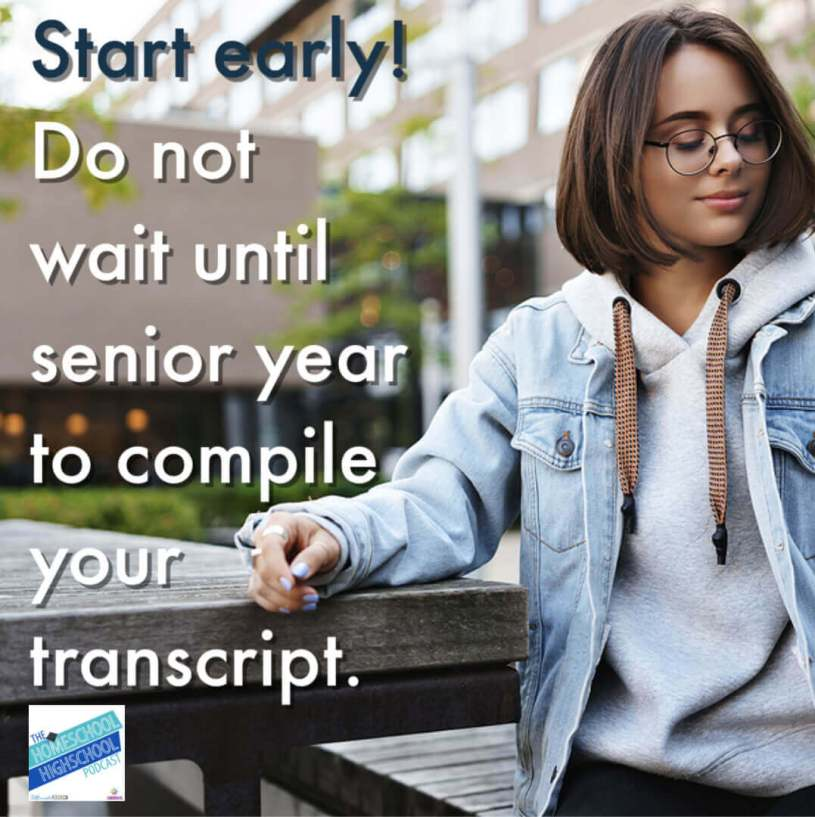 Start early! Do not wait until senior year to compile a homeschool transcript.