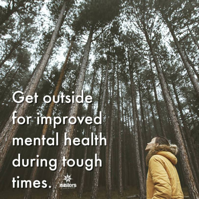 Get outside for improved mental health during tough times. Trees and sunlight enhance physical and emotional wellbeing during tough times.
