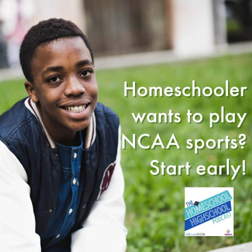 Homeschooler wants to play NCAA sports? Start early! Tips on preparing your teen for NCAA eligibility.