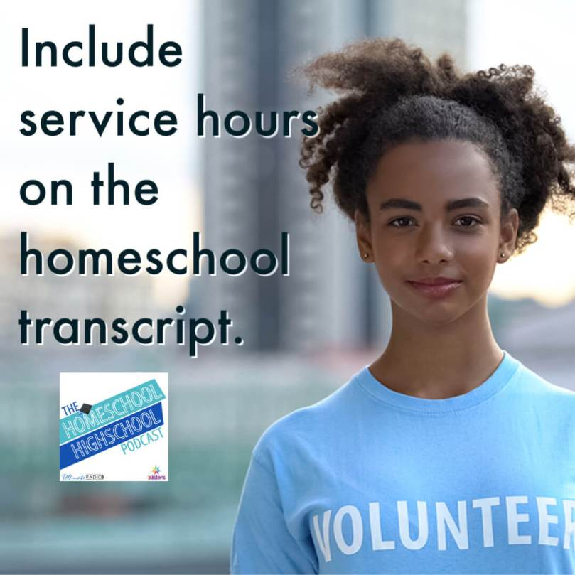 Include service hours on the homeschool transcript. Volunteering makes a strong transcript and builds character.
