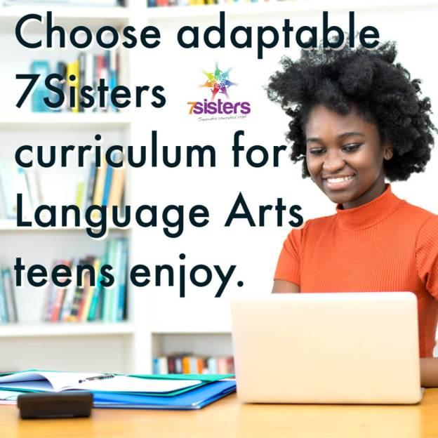 Choose adaptable 7Sisters curriculum for Language Arts teens enjoy.
