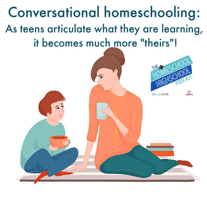 "Conversational homeschooling: As teens articulate what they are learning it becomes so much more ""theirs""!"