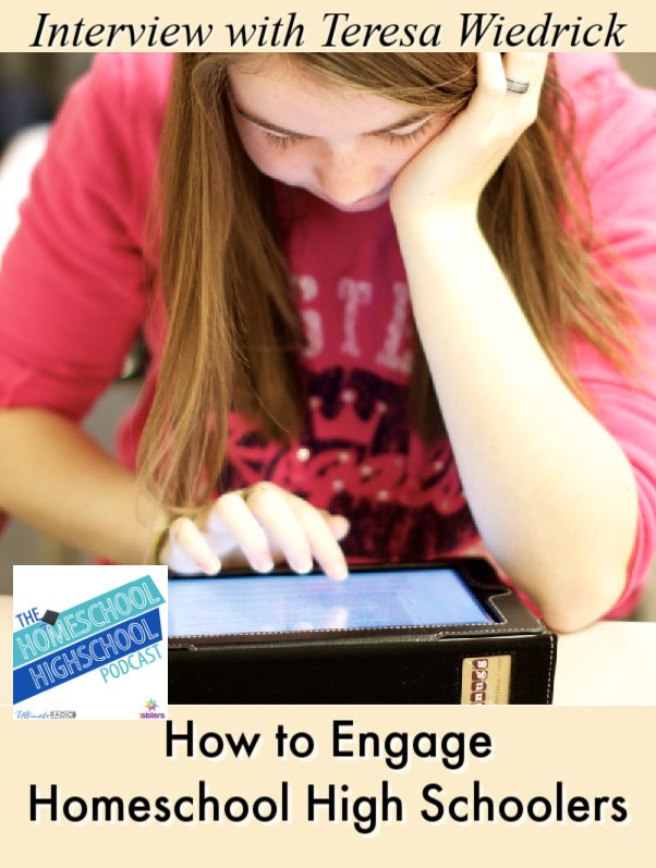 How to Engage Homeschool High Schoolers, Interview with Teresa Wiedrick