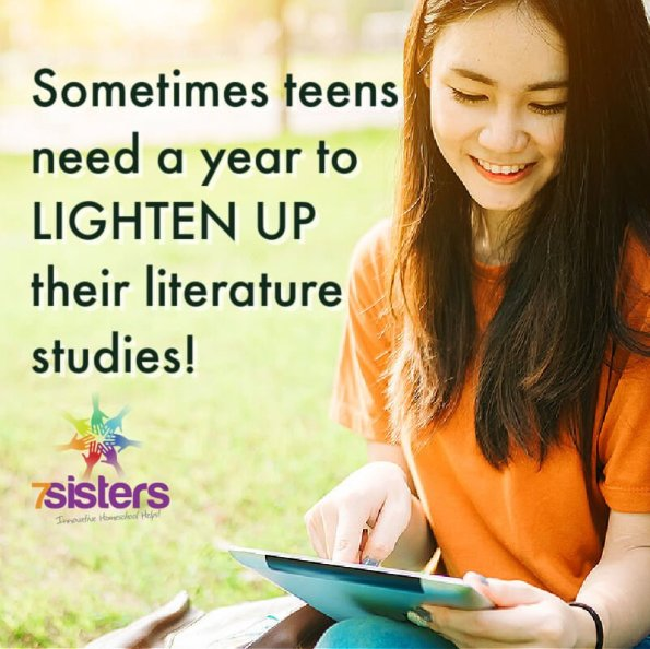Sometimes teens need a year to LIGHTEN UP their literature studies! 7SistersHomeschool.com