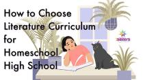 How to Choose Literature Curriculum for Homeschool High School