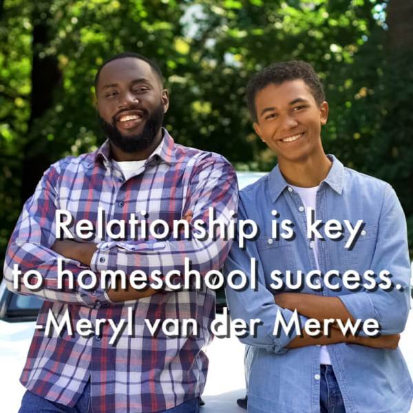 Relationship is key to homeschool success. -Meryl van der Merwe