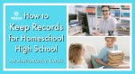How to Keep Records for Homeschool High School: An Authoritative Guide