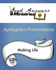 Making Life - Good Answers Ministries Apologetics Presentations