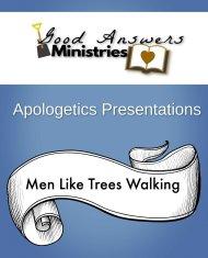 Men Like Trees Walking – A Good Answers Apologetics PresentationGood Answers Ministries Apologetics Presentations