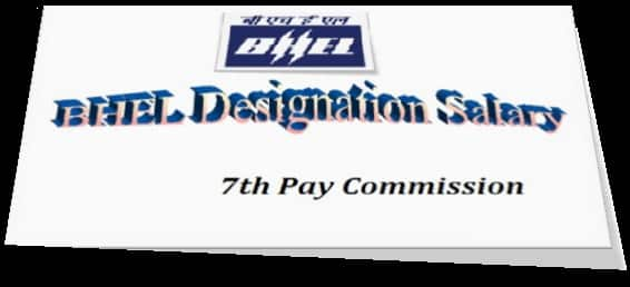 BHEL Designation Salary Pay Scale Slip Allowance Perks 7th Pay Commission