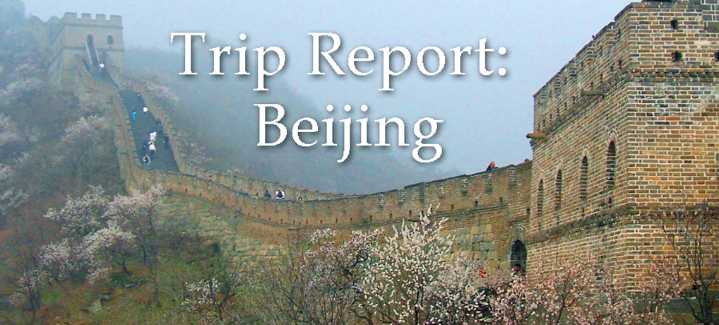 Trip Report: Beijing — Practice Makes Perfect.