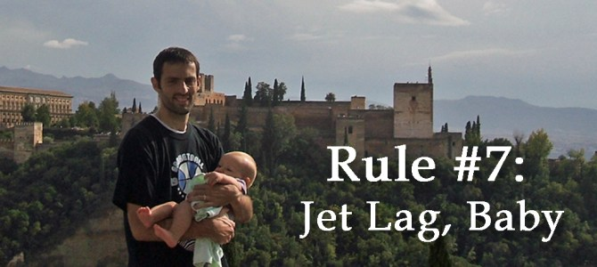 Rule #7: Jet Lag, Baby.