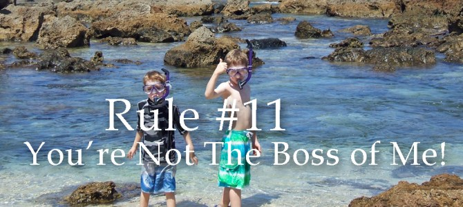 Rule #11: You're Not the Boss of Me