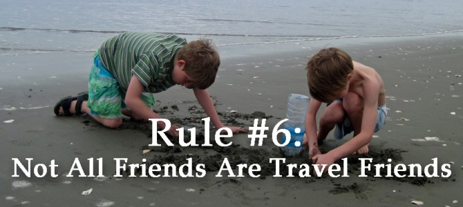Rule #6: Not All Friends Are Travel Friends