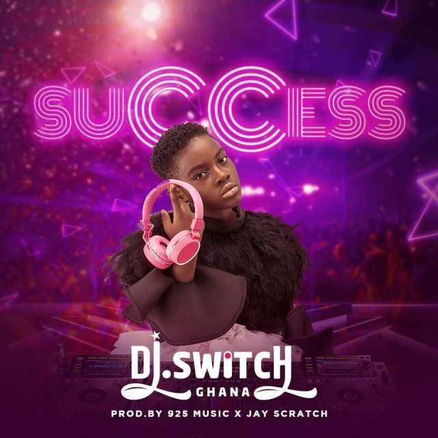 DJ Switch Ghana - Success (Prod. By 925 Music & Jay Scratch)