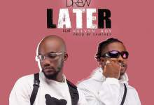 Photo of Mr Drew – Later ft. Kelvyn Boy (Prod. By Samsney )