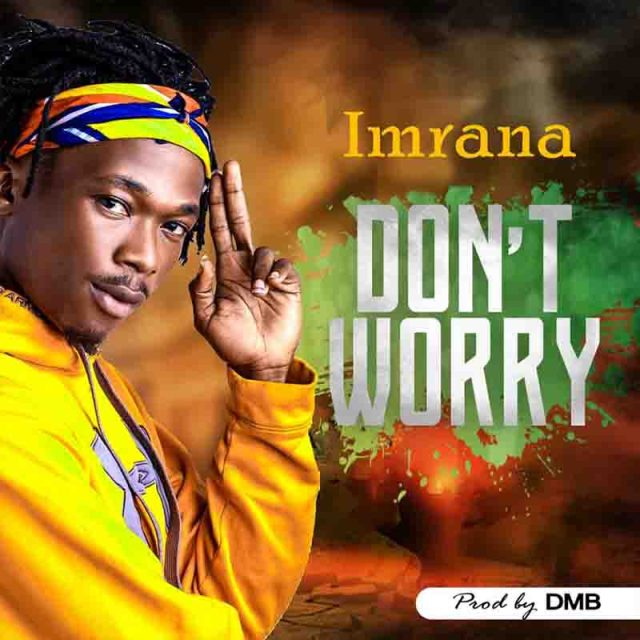 ImRana Dont Worry Mp3 Download.