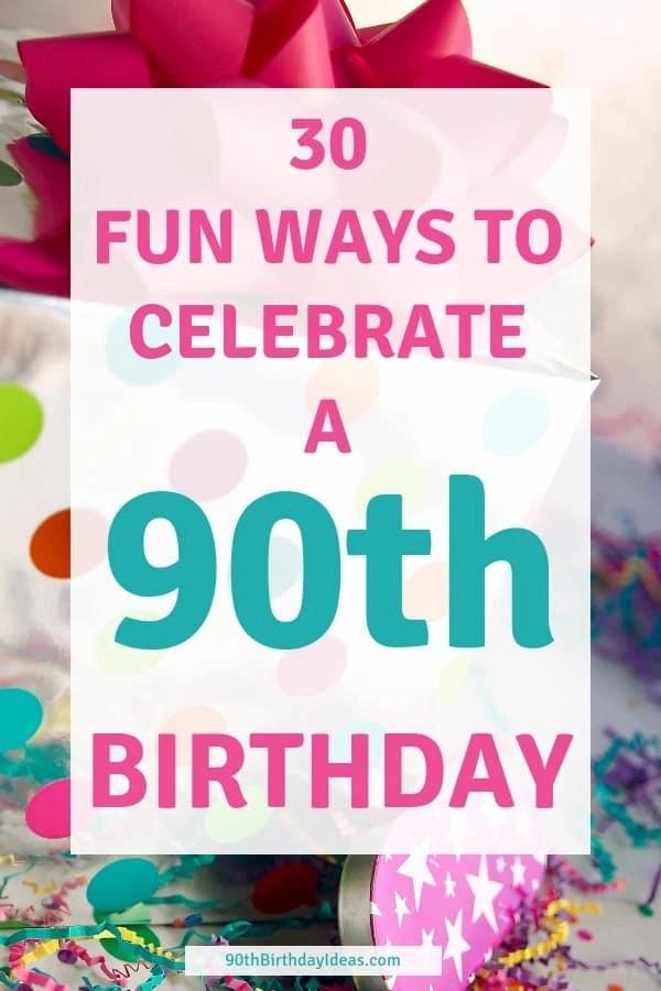 90th Birthday Ideas 100 Fun Unique Ways To Celebrate Turning 90