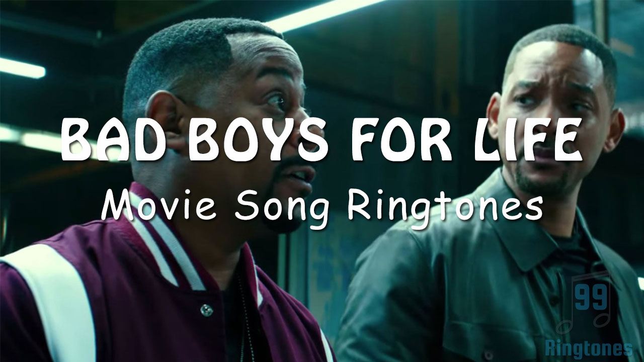 Bad Boys For Life 2020 Movie Songs Ringtone Bad Boys For Life Movie Ringtones Download Download Song Ringtones To Your Mobile Phone