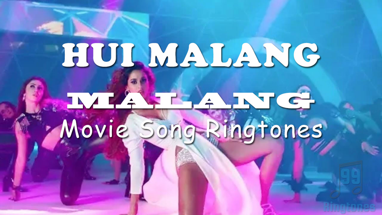 Hui Malang Song Ringtone Form Malang Movie Download Song Ringtones To Your Mobile Phone