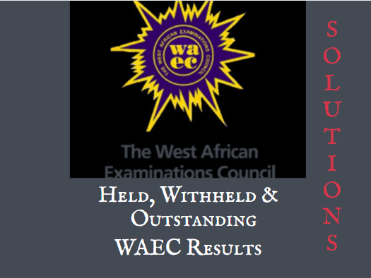 What To Do If Your WAEC Result Is Withheld Or Outstanding In 2020