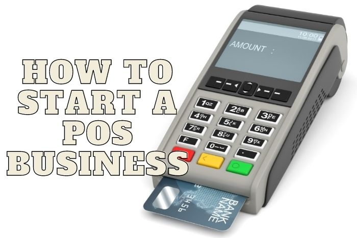 How To Start A POS Business In Nigeria 2021