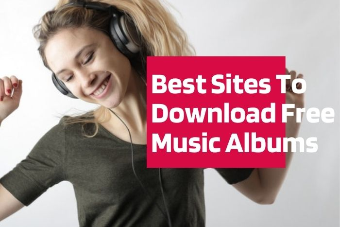 7 Best Websites To Download Full Music Albums For Free