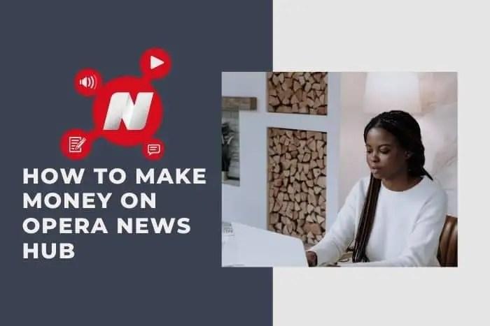 How To Make Money On Opera News Hub