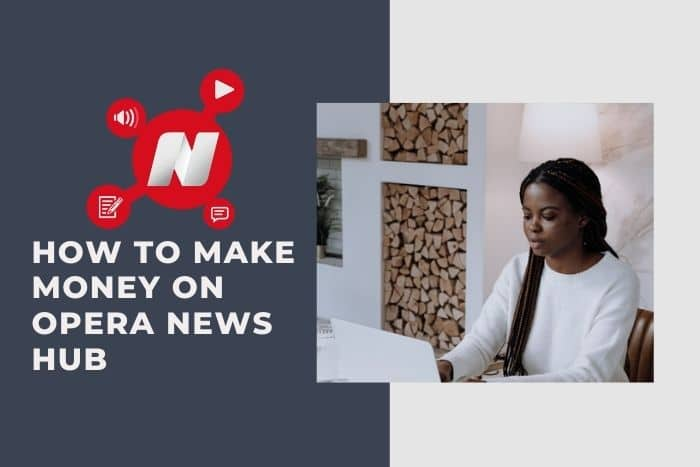How To Make Money On Opera News Hub