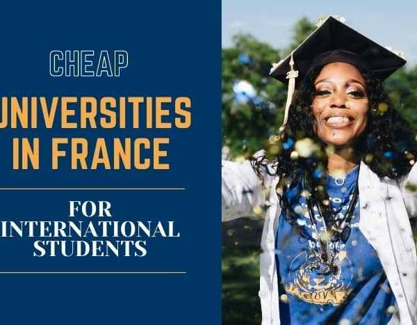 Top 6 Cheap Universities In France For International Students 2021