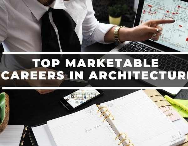 Top 10 Best Careers In Architecture That Are Marketable In 2021