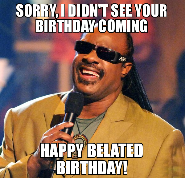 Happy Belated Birthday Wishes Meme And Images 9 Happy Birthday