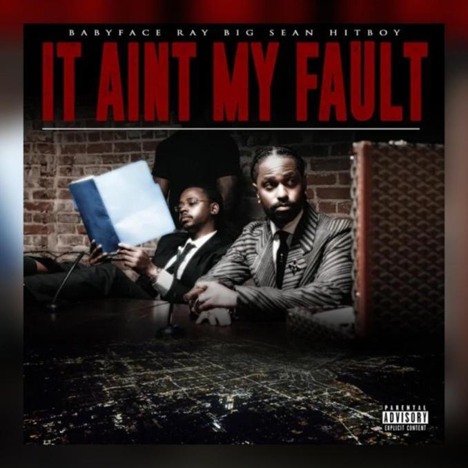 Babyface Ray Big Sean Hit Boy It Aint My Fault