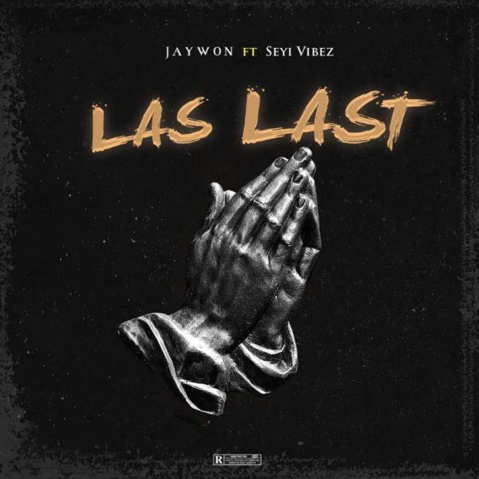 Jaywon – Las Last ft. Seyi Vibez