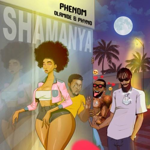 Phenom – Shamanya ft. Olamide x Phyno