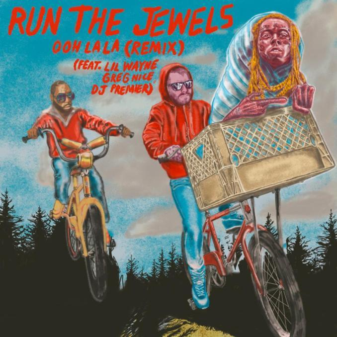 Run The Jewels ooh la la Remix ft. Lil Wayne Greg Nice DJ Premier