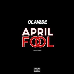 Download Olamide – April Fool.mp3 Audio