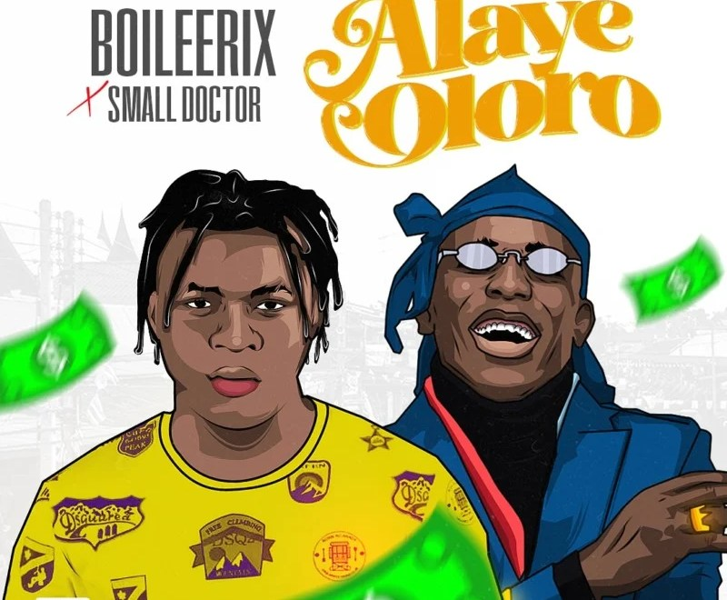 "BOILEERIX – ""Alaye Oloro"" x Small Doctor.Mp3 Audio"