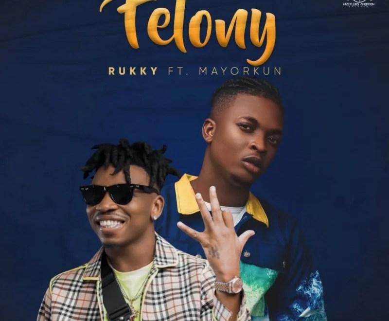 "Rukky – ""Felony"" ft. Mayorkun.Mp3 Audio Download"