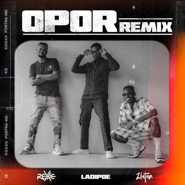 Rexxie Opor (Remix) Ft. Zlatan & LadiPoe – ||free Download