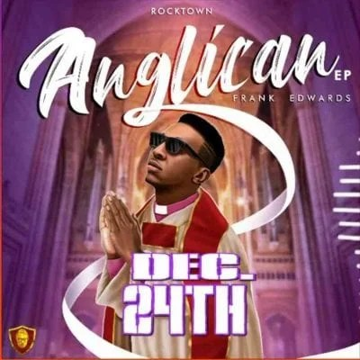 Frank Edwards – Anglican EP Free Mp3 Download Zip