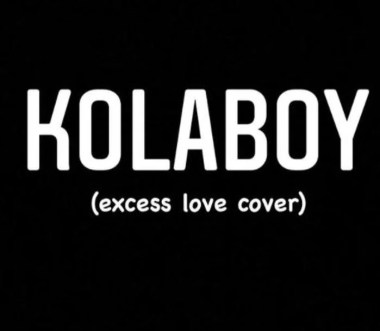 Kolaboy – Excess Love (Cover) Free Mp3 Download Audio