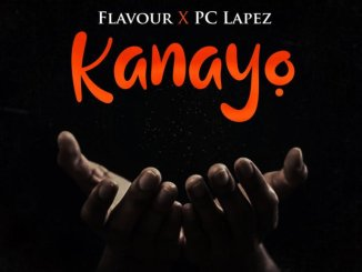 DOWNLOAD MP3: Flavour - Kanayo Ft. Pc Lapez