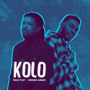 Download Mp3: Paul Play - Kolo Ft. Nonso Amadi
