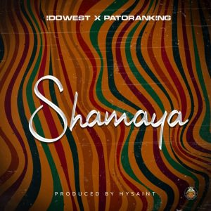 Download Mp3: Idowest - Shamaya Ft. Patoranking