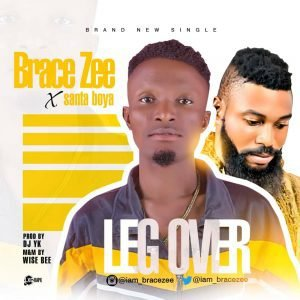 [Music] Brace zee ft.Santa boya_Leg over